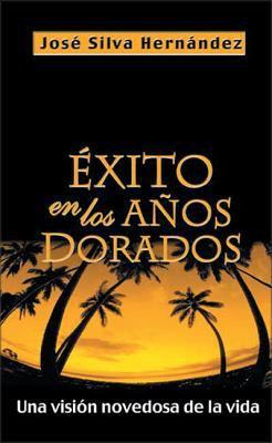 Xito En Los a OS Dorados: Una Visi N Novedosa de La Vida 9780829732474