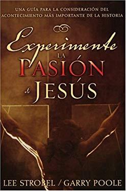 Experimente la Pasion de Jesus: Una Guia Para la Consideracion del Acontecimiento Mas Importante de la Historia 9780825416408