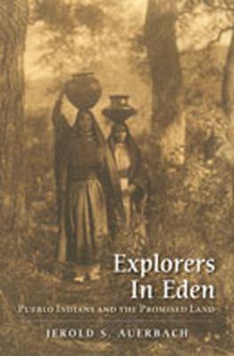 Explorers in Eden: Pueblo Indians and the Promised Land 9780826339461
