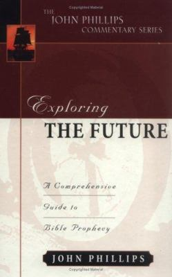 Exploring the Future: A Comprehensive Guide to Bible Prophecy 9780825433801