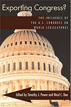 Exporting Congress?: The Influence of the U.S. Congress on World Legislatures 9780822959212