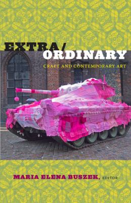 Extra/Ordinary: Craft and Contemporary Art 9780822347620