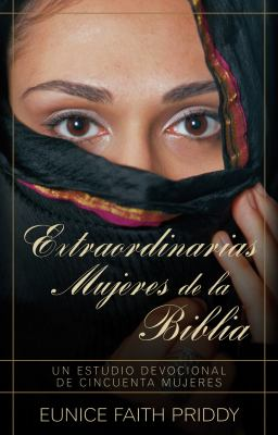 Extraordinarias Mujeres de la Biblia: Un Estudio Devocional de Cincuenta Mujeres = Women in the Bible 9780825405112