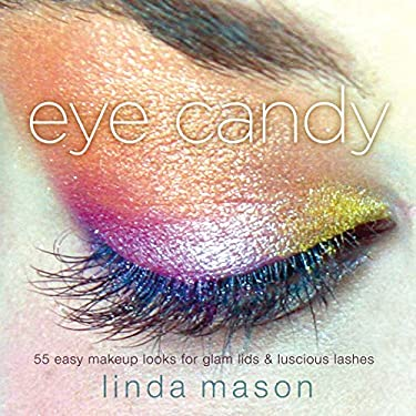 Eye Candy: 55 Easy Makeup Looks for Glam Lids and Luscious Lashes 9780823099696