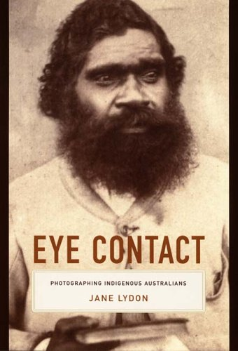 Eye Contact: Photographing Indigenous Australians 9780822335726