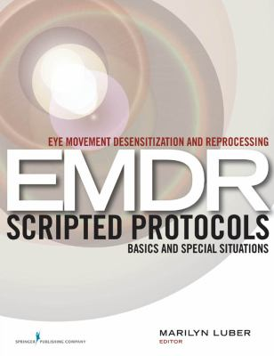 Eye Movement Desensitization and Reprocessing (EMDR) Scripted Protocols: Basics and Special Situations 9780826122377
