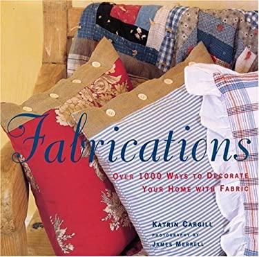 Fabrications: Over 1,000 Ways to Decorate Your Home with Fabric 9780821225905