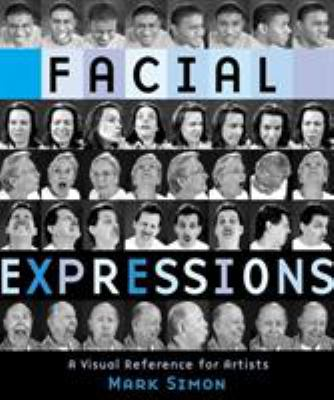 Facial Expressions: A Visual Reference for Artists 9780823016716
