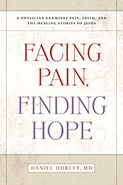 Facing Pain, Finding Hope: A Physician Examines Pain, Faith, and the Healing Stories of Jesus 9780829417807