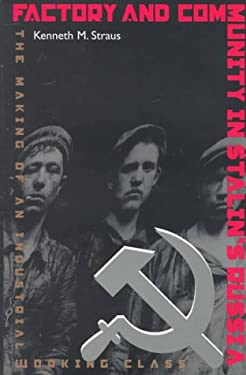 Factory and Community in Stalin's Russia: The Making of an Industrial Working Class 9780822940487
