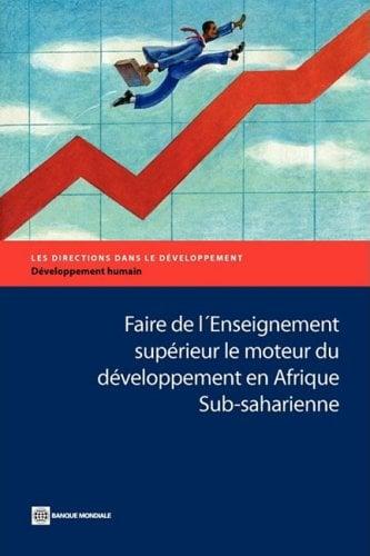 Faire de L'Enseignement Sup Rieur Le Moteur Du D Veloppement En Afrique Sub-Saharienne 9780821379264
