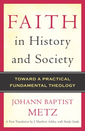 Faith in History and Society: Toward a Practical Fundamental Theology 9780824525545