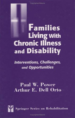 Families Living with Chronic Illness and Disability: Interventions, Challenges, and Opportunities 9780826155818