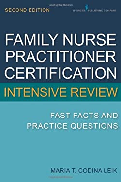Family Nurse Practitioner Intensive Review: Fast Facts and Practice Questions, Second Edition 9780826134240