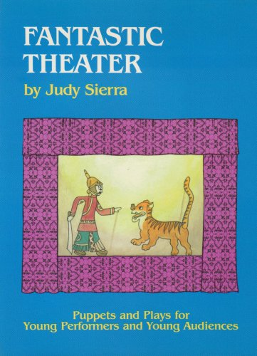 Fantastic Theater: Puppets and Plays for Young Performers and Young Audiences 9780824208097