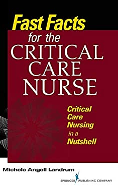 Fast Facts for the Critical Care Nurse: Critical Care Nursing in a Nutshell 9780826107282
