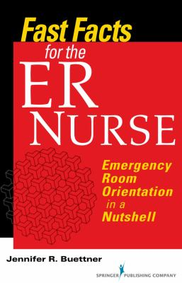 Fast Facts for the ER Nurse: Emergency Room Orientation in a Nutshell 9780826105219