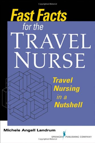 Fast Facts for the Travel Nurse: Travel Nursing in a Nutshell 9780826137869