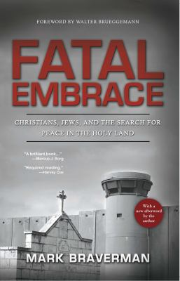 Fatal Embrace: Christians, Jews, and the Search for Peace in the Holy Land 9780825306761