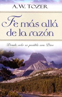 Fe Mas Alla de la Razon = Faith Beyond Reason 9780825417719