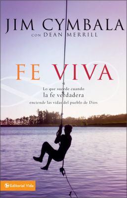 Fe Viva: Lo Que Sucede Cuando la Fe Verdadera Enciende las Vidas del Pueblo de Dios 9780829753493