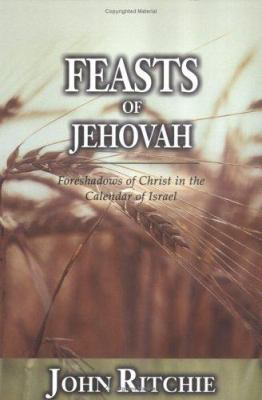 Feasts of Jehovah: Foreshadows of Christ in the Calendar of Israel 9780825436154
