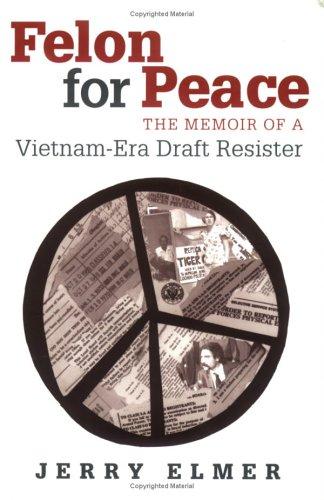Felon for Peace: The Memoir of a Vietnam-Era Draft Resister 9780826514950