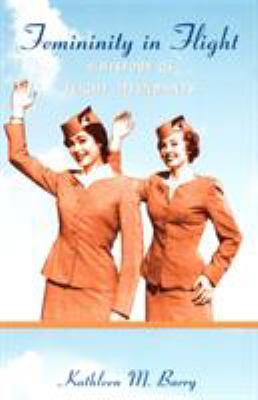 Femininity in Flight: A History of Flight Attendants 9780822339465