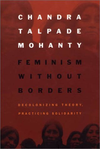 Feminism Without Borders: Decolonizing Theory, Practicing Solidarity 9780822330219