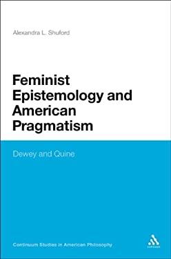 Feminist Epistemology and American Pragmatism: Dewey and Quine 9780826498670