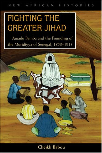 Fighting the Greater Jihad: Amadu Bamba and the Founding of the Muridiyya of Senegal, 1853-1913 9780821417669