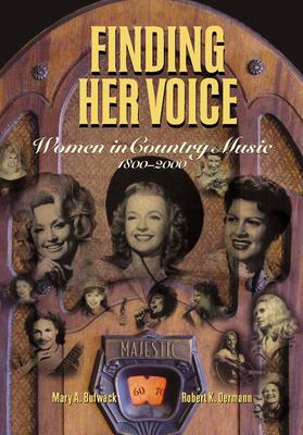 Finding Her Voice: Women in Country Music, 1800-2000 9780826514325