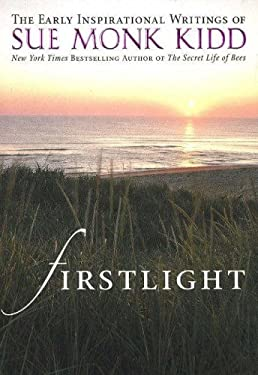Firstlight: The Early Inspirational Writings of Sue Monk Kidd 9780824947064
