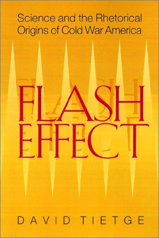 Flash Effect: Science & Rhetorical Origins of Cold War America 9780821414347