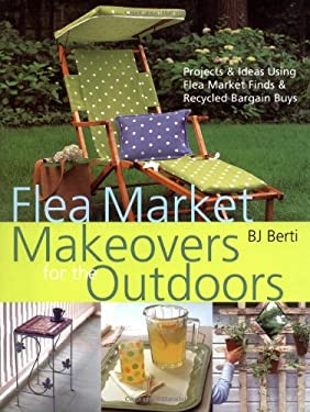 Flea Market Makeovers for the Outdoors: Projects & Ideas Using Flea Market Finds & Recycled Bargain Buys 9780821228616