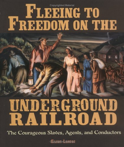 Fleeing to Freedom on the Underground Railroad: The Courageous Slaves, Agents, and Conductors 9780822534907