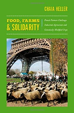 Food, Farms, and Solidarity: French Farmers Challenge Industrial Agriculture and Genetically Modified Crops 9780822351276