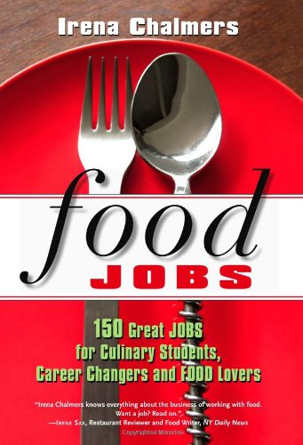 Food Jobs: 150 Great Jobs for Culinary Students, Career Changers and Food Lovers 9780825305924