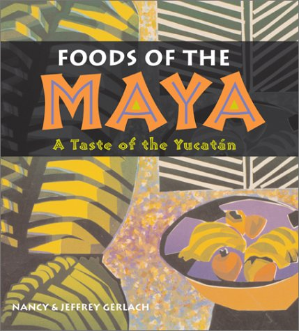 Foods of the Maya: A Taste of the Yucatan 9780826328762