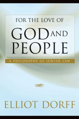 For the Love of God and People: A Philosophy of Jewish Law 9780827608405