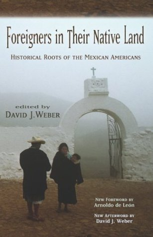 Foreigners in Their Native Land: Historical Roots of the Mexican Americans 9780826335104