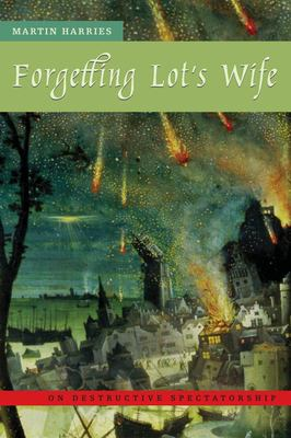 Forgetting Lot's Wife: On Destructive Spectatorship
