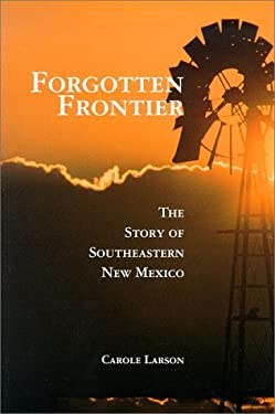 Forgotten Frontier: The Story of Southeastern New Mexico 9780826314406