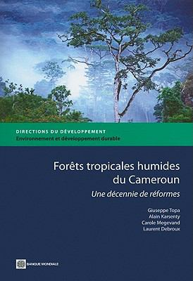 Forets Tropicales Humides Du Cameroun: Une Decennie de Reformes 9780821378793