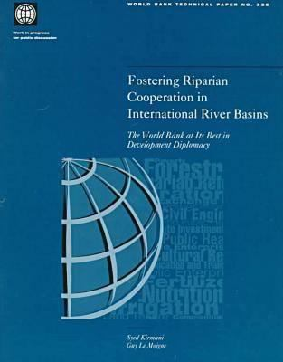 Fostering Riparian Cooperation in International River Basins: The World Bank at Its Best in Development Diplomacy 9780821337325