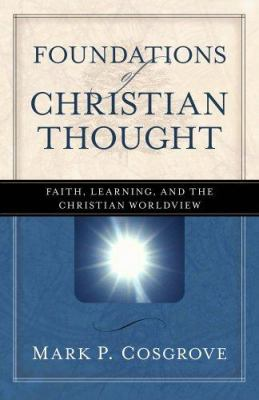 Foundations of Christian Thought: Faith, Learning, and the Christian Worldview 9780825424342