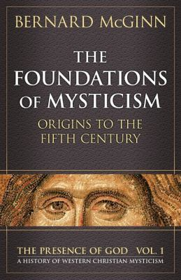 The Foundations of Mysticism: Origins to the Fifth Century 9780824514044