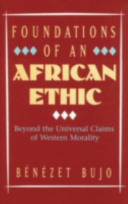 Foundations of an African Ethic: Against the Universal Claims of Western Morality 9780824519056
