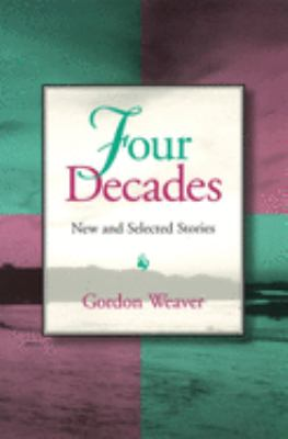 Four Decades Four Decades Four Decades: New and Selected Stories New and Selected Stories New and Selected Stories 9780826211132