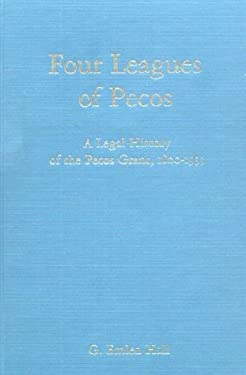 Four Leagues of Pecos: A Legal History of the Pecos Grant, 1800-1933 9780826307101